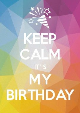 KEEP CALM it´s my birthday