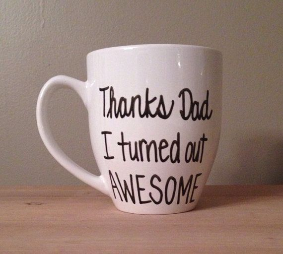 Thanks dad I turned out awesome funny mug by simplymadegreetings, $15.00 marker mugs. Sharpie diy