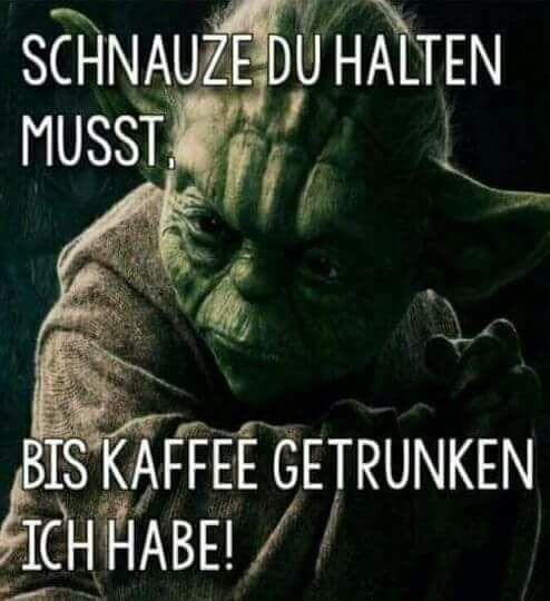 Lustig Witzig Spruche Bild Bilder Yoda Kaffee Schnauze Du Halten