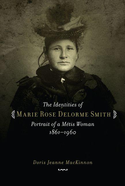 The Identities of Marie Rose Delorme Smith by Doris Jeanne MacKinnon