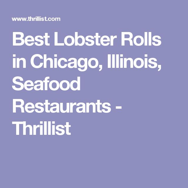 Best Lobster Rolls in Chicago, Illinois, Seafood Restaurants - Thrillist