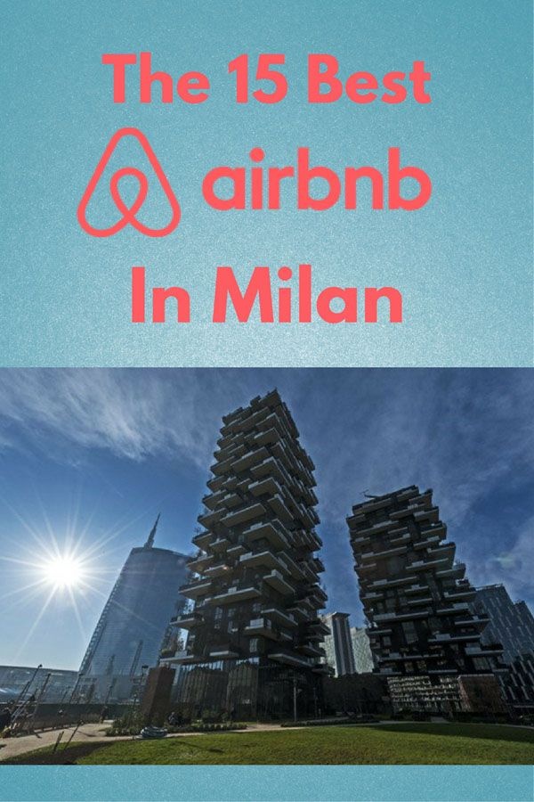 The 15 best Airbnb in Milan, from budget Milan Airbnb to luxury and boutique properties!