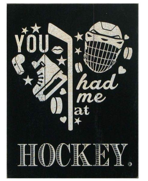 Had Me at Hockey Sign                                                                                                                                                                                 More