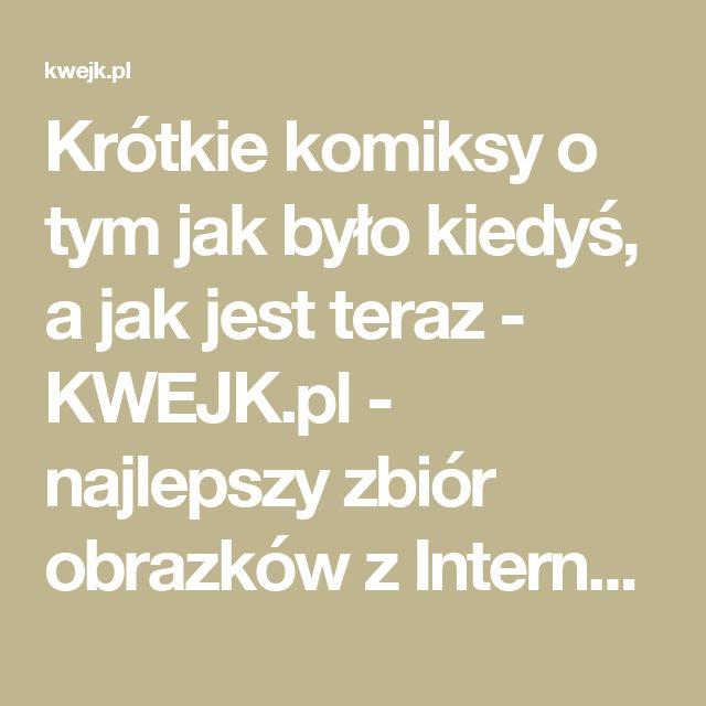 Krótkie komiksy o tym jak było kiedyś, a jak jest teraz - KWEJK.pl - najlepszy zbiór obrazków z Internetu!