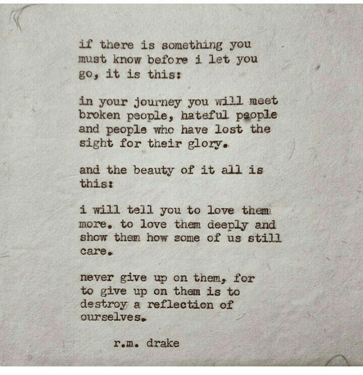 ...never give up n them, for to give up on them is to destroy a reflection of ourselves. - r.m. drake