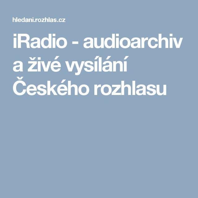 iRadio - audioarchiv a živé vysílání Českého rozhlasu