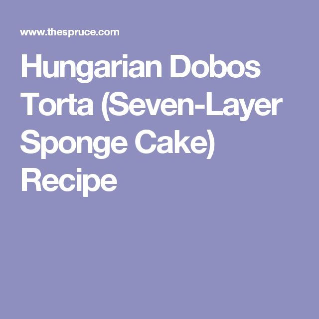 Hungarian Dobos Torta (Seven-Layer Sponge Cake) Recipe