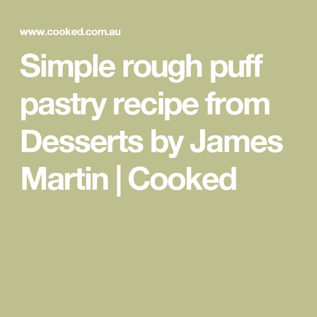 Simple rough puff pastry recipe from Desserts by James Martin | Cooked