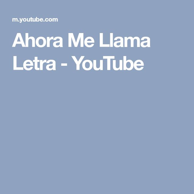 Ahora Me Llama Letra - YouTube