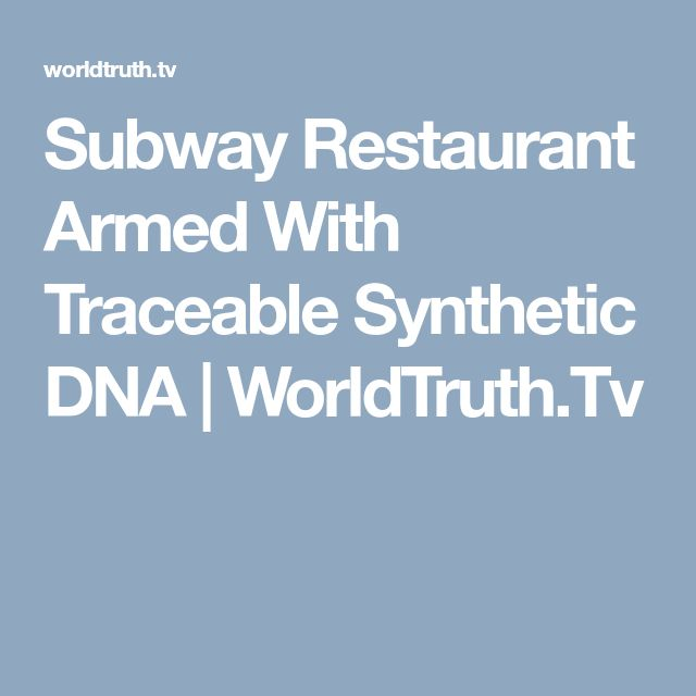 Subway Restaurant Armed With Traceable Synthetic DNA   WorldTruth.Tv