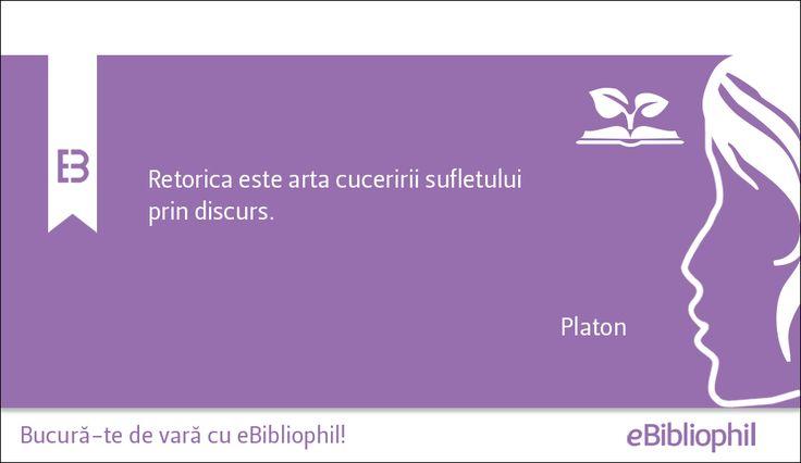 """""""Retorica este arta cuceririi sufletului prin discurs."""" Platon"""
