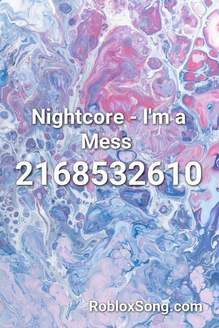 Nightcore I M A Mess Roblox Id Roblox Music Codes In 2020 Songs Roblox Elevator Music