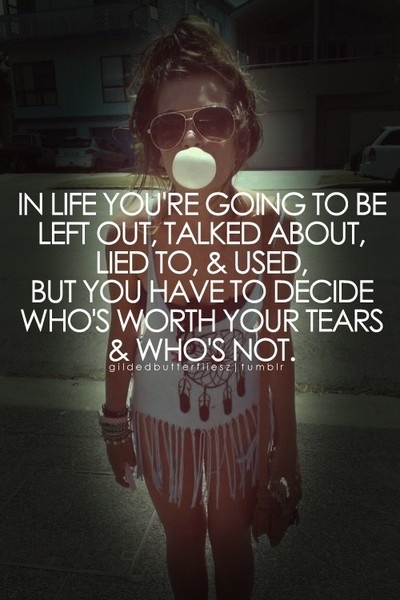 I sadly am young and I have already been lied to, talked about & used. I didn't deserve anyt of those things.