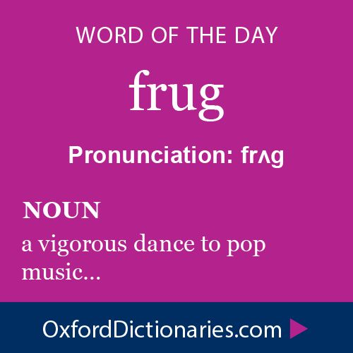 frug (noun): a vigorous dance to pop music. Word of the Day for 4 January 2015 #WOTD #WordoftheDay #frug