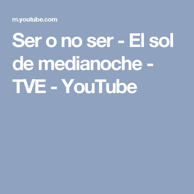 Ser o no ser - El sol de medianoche - TVE - YouTube