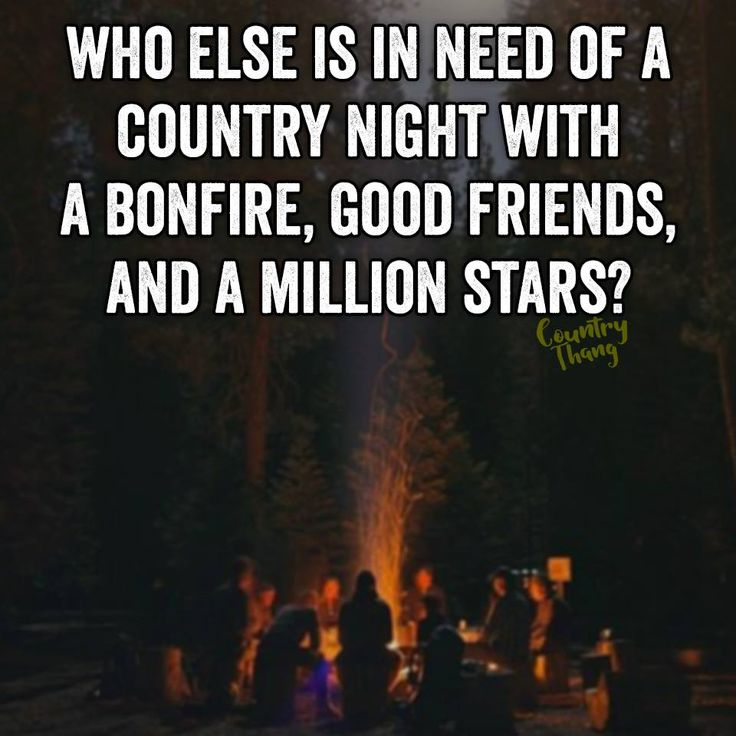 Who else is in need of a country night with a bonfire, good friends, and a million stars