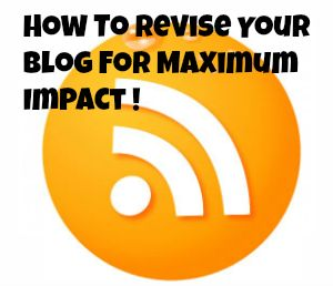 Blog Writing Tips – How To Revise Your Blog For Maximum Impact! Interesting tips, I recommend to read this.