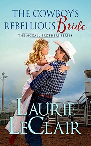 The Cowboy's Rebellious Bride (The McCall Brothers Book 1) by [LeClair, Laurie ]