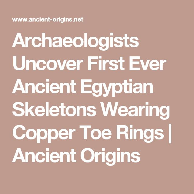 Archaeologists Uncover First Ever Ancient Egyptian Skeletons Wearing Copper Toe Rings | Ancient Origins
