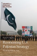 Reorienting U.S. Pakistan strategy : from Af-Pak to Asia / Daniel S. Markey. -- New York : Council on Foreign Relations, 2014.