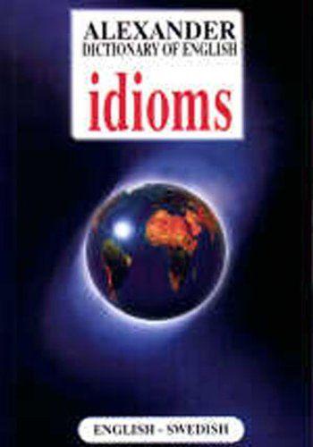 Alexander Dictionary of English Idioms: English-Swedish b...