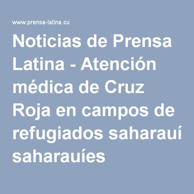 Noticias de Prensa Latina - Atención médica de Cruz Roja en campos de refugiados saharauíes