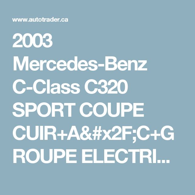 2003 Mercedes-Benz C-Class C320 SPORT COUPE CUIR+A/C+GROUPE ELECTRIQUE for $5,600 in Laval | autoTRADER.ca