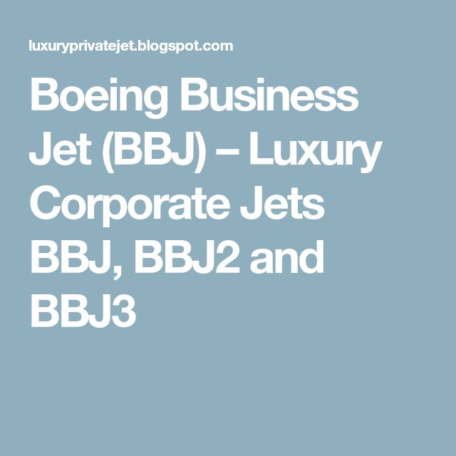 Boeing Business Jet (BBJ) – Luxury Corporate Jets BBJ, BBJ2 and BBJ3