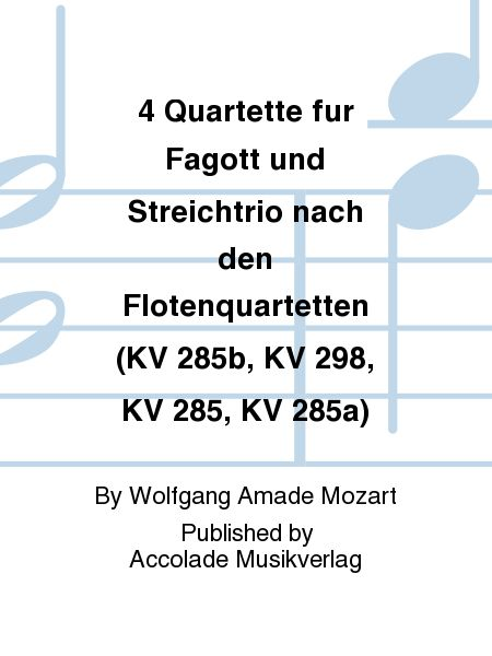 4 Quartette fur Fagott und Streichtrio nach den Flotenquartetten (KV 285b, KV 298, KV 285, KV 285a)