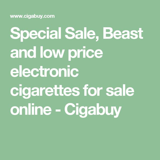 Special Sale, Beast and low price electronic cigarettes for sale online - Cigabuy
