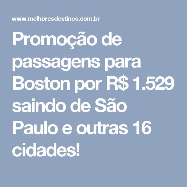 Promoção de passagens para Boston por R$ 1.529 saindo de São Paulo e outras 16 cidades!