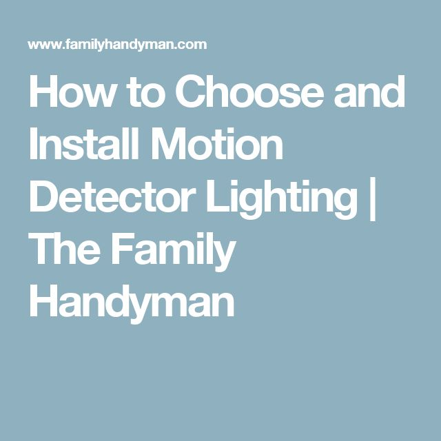 How to Choose and Install Motion Detector Lighting | The Family Handyman