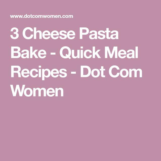 3 Cheese Pasta Bake - Quick Meal Recipes - Dot Com Women