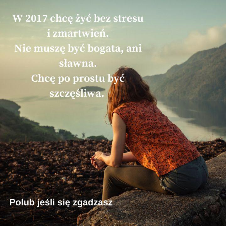 życzenia, 2017, motywacja, chcę żyć bez stresu i zmartwień. Nie muszę być bogata, chcę być szczęśliwa.