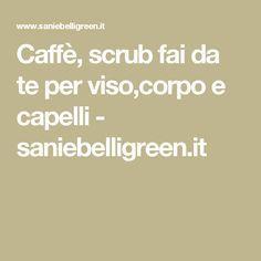 Caffè, scrub fai da te per viso,corpo e capelli - saniebelligreen.it