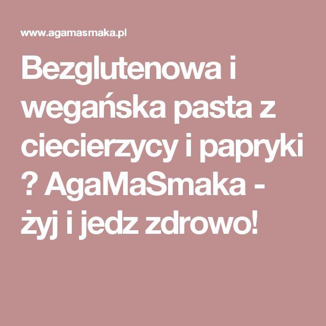 Bezglutenowa i wegańska pasta z ciecierzycy i papryki ⋆ AgaMaSmaka - żyj i jedz zdrowo!