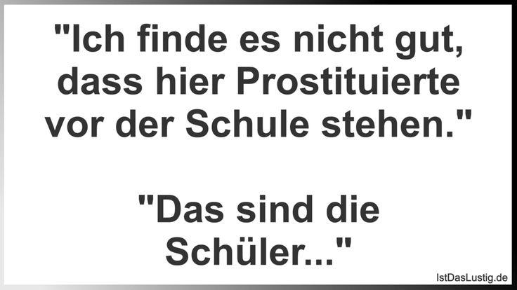 """""""Ich finde es nicht gut, dass hier Prostituierte vor der Schule stehen."""" """"Das sind die Schüler..."""" ... gefunden auf https://www.istdaslustig.de/spruch/2039 #lustig #sprüche #fun #spass"""