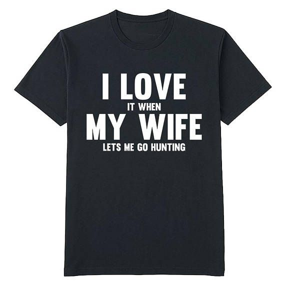 Best Present For My Wife Part - 18: I Love It When My Wife Lets Me Go Hunting T Shirt Gift For