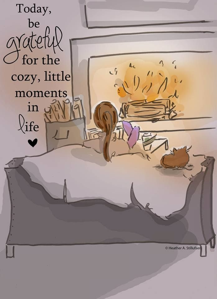 """Today be grateful for the cozy, little moments in life. .... ♥♥ .... "" ©Heather Stillufsen 