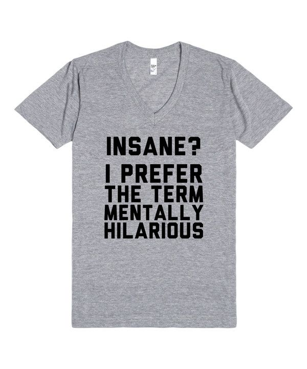 These shirts are cracking me up! And you shut your mouth, I AM mentally hilarious.