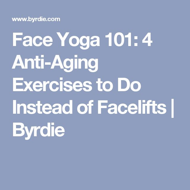 Face Yoga 101: 4 Anti-Aging Exercises to Do Instead of Facelifts | Byrdie
