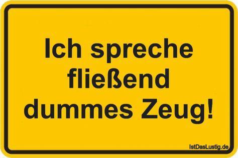 Ich spreche fließend dummes Zeug! ... gefunden auf https://www.istdaslustig.de/spruch/1422 #lustig #sprüche #fun #spass