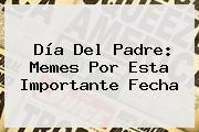 http://tecnoautos.com/wp-content/uploads/imagenes/tendencias/thumbs/dia-del-padre-memes-por-esta-importante-fecha.jpg Memes Del Dia Del Padre. Día del Padre: Memes por esta importante fecha, Enlaces, Imágenes, Videos y Tweets - http://tecnoautos.com/actualidad/memes-del-dia-del-padre-dia-del-padre-memes-por-esta-importante-fecha/