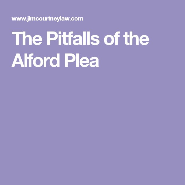 The Pitfalls of the Alford Plea