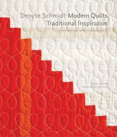 Modern Quilts, Denyse Schmidt   Traditional InspirationCover @Denyse Schmidt