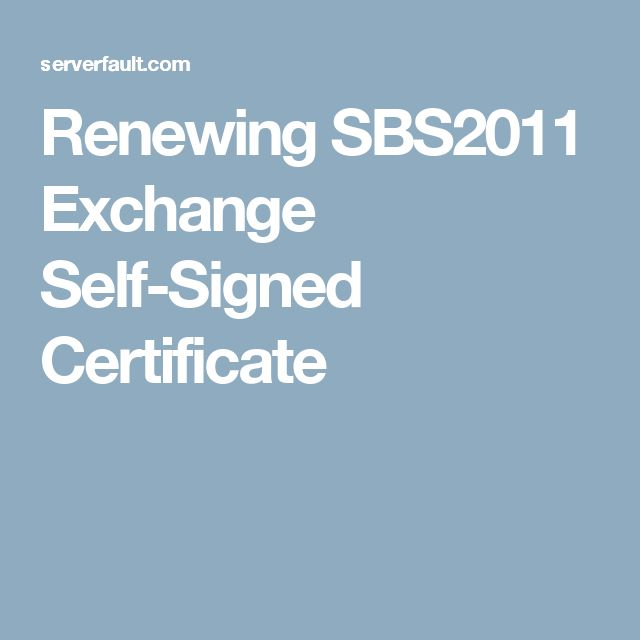 Renewing SBS2011 Exchange Self-Signed Certificate