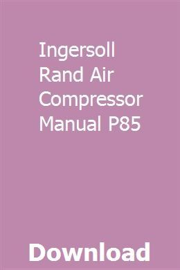 Ingersoll Rand Air Compressor Manual P85 pdf download