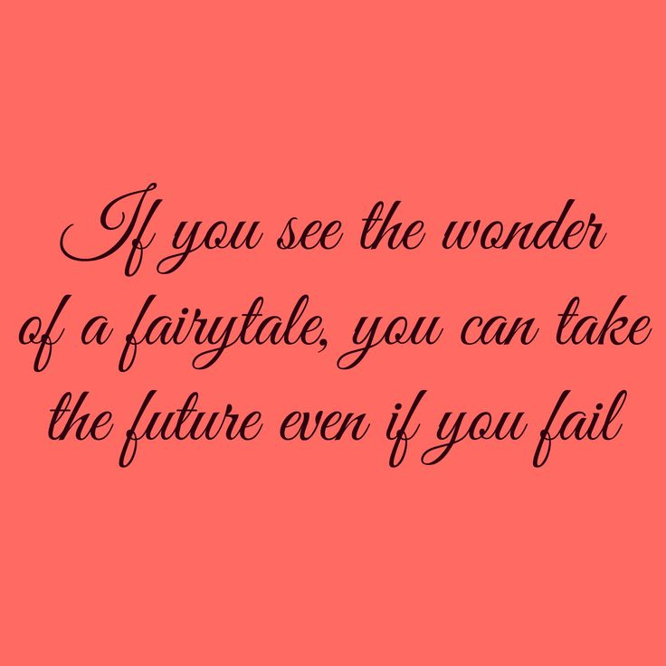 If you see the wonder of a fairytale, you can take the future even if you fail. - I have a dream, ABBA