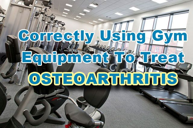 Correctly Using Gym Equipment To Treat Osteoarthritis