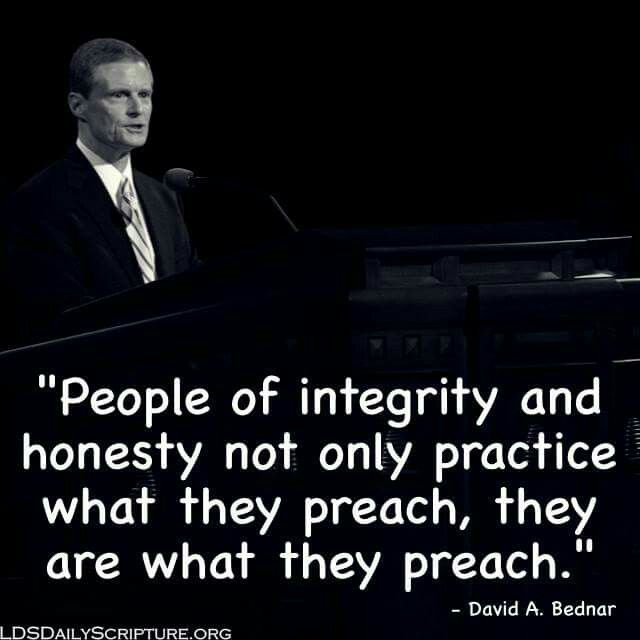 Practice and be what you preach......is integrity